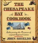John Shields - The Chesapeake Bay Cookbook: Rediscovering The Pleasures Of A Great Regional Cuisine