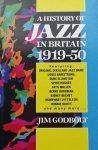 Godbolt, Jim. - A History of Jazz in Britain 1919 - 50.