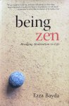 Bayda, Ezra - Being Zen; bringing meditation to life