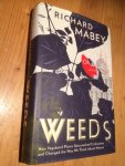 Mabey, Richard - Weeds - How vagabond plants gatecrashed civilisation and changed the way we think about nature