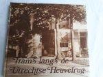 Steenmeijer, A. - Trams langs de Utrechtse Heuvelrug. De tramlijn Amersfoort-Zeist-Rhenen-Arnhem alsmede de zijlijn Doorn- Wijk bij Duurstede 1882 - 1949