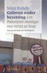 Raheb, Mitri - Geloven onder bezetting (Een Palestijnse theologie van verzet en hoop)