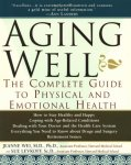Wei, Jeanne  Levkoff, Sue - Aging Well / The Complete Guide to Physical and Emotional Health