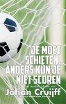 Johan Cruijff - Je moet schieten, anders kun je niet scoren en andere citaten van Johan Cruijff