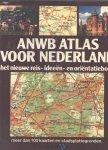 anwb redactieteam - ANWB atlas voor Nederland, Het nieuwe reis- ideeën- en oriëntatieboek. Meer dan 100 kaarten en stadsplattegronden