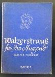 Frickert, Walter - WALZERSTRAUSS für die Jugend. Die schönsten Walzer - Melodien von Strauß, Lanner, Millöcker u.a. Für Klavier leicht gesetzt. Band 1.