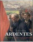 de Bertrand Tillier, Emmanuelle Delapierre , - LES VILLES ARDENTES Art, Travail, révolte (1870-1914)