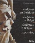 Lefftz, Michel. - Sculpture en Belgique, 1000-1800 - Sculptuur in Belgie, 1000-1800 - Sculpture in Belgium, 1000-1800.