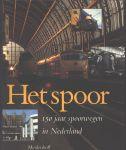Faber, Prof. Dr. J. A. (redactie) - HET SPOOR - 150 JAAR SPOORWEGEN IN NEDERLAND