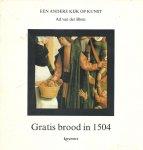 Blom, Ad van der - Gratis brood in 1504. Een andere kijk op kunst