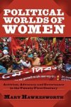 Mary Hawkesworth - Political Worlds of Women Activism, Advocacy, and Governance in the Twenty First Century