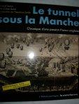 Sasso, Bernard & Cohen-Solal, Lyne - Le tunnel sous la Manche. Chronique d'une passion franco-anglaise