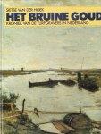 Sietse van der Hoek, - Het Bruine Goud / druk 1 - Kroniek van de turfgravers in Nederland
