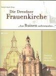 Appel, Reinhard (Hrsg.) .. Zerstörung .. Mahnmal Wiederaufbau .. met prachtige foto's - Die Dresdner Frauenkirche. Aus Ruinen auferstanden.