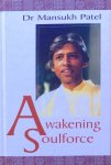 Patel, dr Mansukh - Awakening soulforce