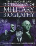 Alan Axelrod,  Charles Phillips - The Macmillan Dictionary of Military Biography