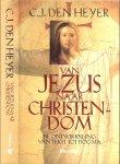Heyer, C.J. den .. Omslagontwerp Studio Anton Sinke - Van Jezus naar christendom ..  De ontwikkeling van Tekst tot Dogma