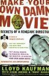 Kaufman, Lloyd - Make Your Own Damn Movie!  Secrets of a Renegade Director
