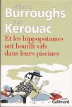 Burroughs, William S. & Jack Kerouac / postface de James Grauerholz / traduit de l'anglais par Josée Kamoun - Et les hippopotames ont bouilli vifs dans leurs piscines