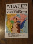 Blumetti, Robert - What if? Alternative historical time lines
