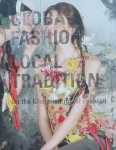 Brand, Jan and Teunissen, Jose - Globla Fashion Local Tradition On the Globalisation of Fashion