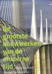 Littlefield, David / Jones, Will - De grootste bouwwerken van de moderne tijd (100 jaar bijzondere bouwkundige prestaties)