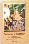 Khadro, Sangye - Awakening a kind heart; a guide to the four immeasurables and the eight verses of thought transformation