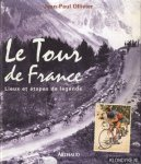 Ollivier, Jean-Paul - Le Tour de France. Lieux et etapes de legende