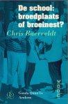 Baerveldt, Chris (ds1236) - De school: broedplaats of broeinest?