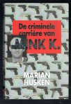 Husken, Marian - De criminele carriere van Mink K. / een opzienbarend dossier over een kwart eeuw misdaad en corruptie