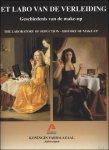 WALGRAVE, Jan; - HET LABO VAN DE VERLEIDING. GESCHIEDENIS VAN DE MAKE-UP. THE LABORATORY OF SEDUCTION - HISTORY OF MAKE-UP,