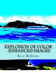 Rolf McEwen - Explosion of Color Enhanced Images