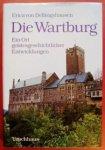 Dellingshausen, Erica von - Die Wartburg. Ein Ort geistesgeschichtlicher Entwicklungen