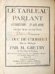Grétry, A.E.M.: - Le tableau parlant. Comédie parade en un acte et en vers. Dédié à Monseigneur Le Duc de Choiseul. Représenté pour la première fois le 20 Septembre 1769, par les Comédiens Italiens du Roy. Gravé par Sr. Dezauche. De l`imprimerie de Montulay