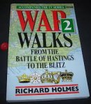Holmes, Richard - War Walks, from the Battle of Hasting, to the Blitz
