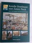 Postema, Michiel - Rondje IJsselmeer met Anton Pieck / in de voetsporen van een kunstenaar