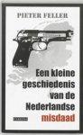 Feller, Pieter - Een kleine geschiedenis van de Nederlandse misdaad na 1945