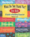 Lewis, Barbara A.  Lisovskis, Marjorie - What Do You Stand For? For Kids / A Guide To Building Character
