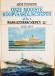 Zuidhoek, Arne. - Onze mooiste koopvaardijschepen. Deel 4. Passagiersschepen (II) 1945-1970.
