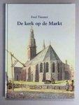 Timmer, Fred - De kerk op de Markt --- Uit de geschiedenis van de Grote Kerk te Schagen