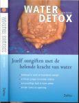 Scrivner, Jane .. Nederlandse Vertaling : Mariëlle Vleeshouwers - Water Detox Jezelf ontgiften met de helende kracht van wate