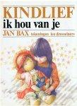 Bax, Jan  -  tekeningen Leo Dresselaers - Kindlief, ik hou van je