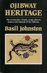 Johnston, Basil - Ojibway Heritage; The ceremonies,rituals,songs,dances,prayers and legends of the Ojibway