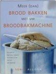 S. Allison - Meer (dan) brood bakken met uw broodbakmachine