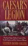 Dando-Collins, Stephen - Caesar's Legion / The Epic Saga Of Julius Caesar's Elite Tenth Legion And The Armies Of Rome