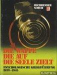 Buchbender, Ortwin & Horst Schuh - Die Waffe, die auf die Seele zielt. Psychologische Kriegführung 1939 - 1945