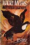 Alpers, Antony - Maori Myths and Tribal Legends