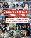 Jansen F , Kruize E.Schulting e. ( ds1254) - Groeten uit Grolloo / op reis door de geschiedenis van popmuziek in Nederland