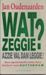 Oudenaarden, Jan - Wat zeggie? Azzie val dan leggie! - Een speurtocht naar het dialect van Rotterdam