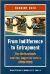 Both, N. (ds1302) - From indifference to entrapment, the Netherlands and the Yugoslav Crisis, 1990-1995